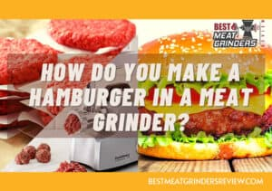 How Do You Make a Hamburger In a Meat Grinder