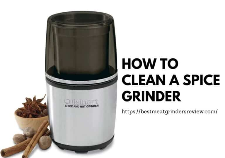 How To Clean A Spice Grinder: 3 Easiest Cleaning Methods