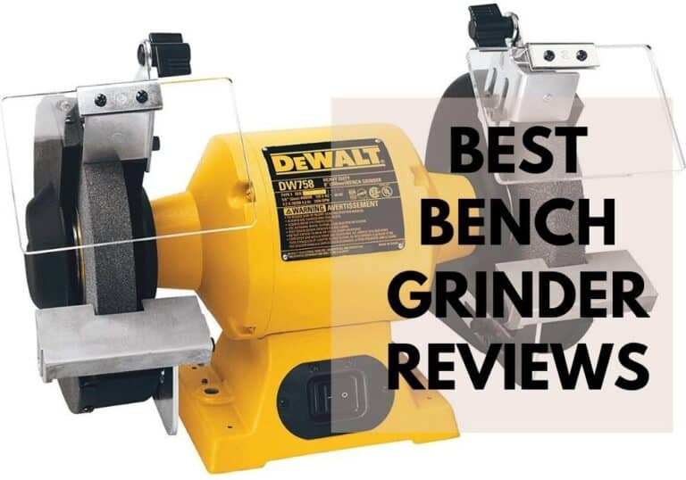 4 Best Bench Grinder Reviews: Both 6-Inch and 8-Inch
